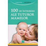 100 de intrebari ale tuturor mamelor ( Editura: Niculescu ISBN 978-973-748-985-2 )