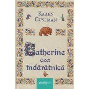 Catherine cea indaratnica ( Editura: Art Grup Editorial, Autor: Karen Cushman ISBN 978-606-8811-12-3)