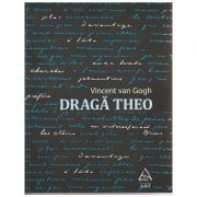 Draga Theo ( Editura: Art Grup Editorial, Autor: Vincent van Gogh ISBN 978-606-710-312-0 )