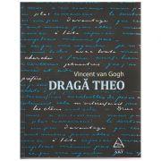 Draga Theo ( Editura: Art Grup Editorial, Autor: Vincent van Gogh ISBN 978-606-710-312-0 )