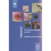 In cautarea timpului pierdut / Sodoma si Gomora ( Editura: Art Grup Editorial, Autor: Marcel Proust ISBN 9786067103212 )