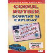 Codul rutier scurtat si explicat ( Editura: Prahova, Autor: Ing. Ion Herea ISBN 978-973-8328-57-0 )
