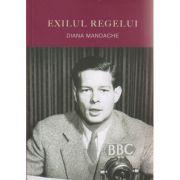 Exilul Regelui ( Editura: Curtea Veche, Autor: Diana Mandache ISBN 978-606-588-866-1 )