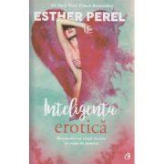 Inteligenta erotica (Reconcilierea vietii erotice cu viata de familie )( Editura: Curtea Veche, Autor: Esther Perel ISBN 978-606-588-875-3 )