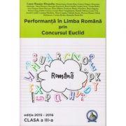Performanta in Limba Romana prin Concursul Euclid clasa a III a Editia 2015-2016 ( Editura: Concept Didactic, Autor: Laura-Roxana Alexandru ISBN 978-606-93088-2-0 )