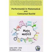 Performanta in Matematica prin Concursul Euclid clasa a v a Editia 2015-2016 ( Editura Concept Didactic, Autor: Cristina-Lavinia Savu ISBN 978-606-94116-0-5 )