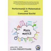 Performanta in Matematica prin Concursul Euclid Clasa pregatitoare editia 2015-2016 ( Editura: Concept Didactic, Autor: Cristina-Lavinia Savu ISBN 978-606-94116-5-0 )