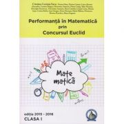 Performanta in Matematica prin Concursul Euclid Clasa I Editia 2015-2016 ( Editura: Concept Didactic, Autor: Cristina-lavinia Savu ISBN 9786069411681 )