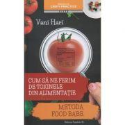 Cum sa ne ferim de toxinele din alimentatie / Metoda Food Babe ( Editura: Paralela 45, Autor: Vani Hari ISBN 978-973-47-2202-0 )