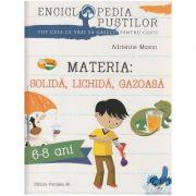 Materia: Solida, Lichida, Gazoasa 6-8 ani ( Editura: Paralela 45, Autor: Adrienne Mason ISBN 978-973-47-2263-1 )