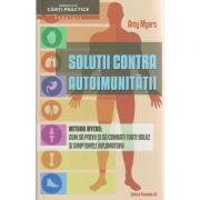 Solutii contra autoimunitatii / Metoda Myers ( Editura: Paralela 45, Autor: Amy Myers ISBN 978-973-47-2265-5 )