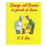 George cel Curios isi gaseste de lucru ( Editura: Arthur, Autor: H. A. Rey ISBN 978-606-788-050-2 )