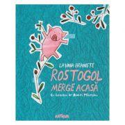 Rostogol merge acasa ( Editura: Arthur, Autor: Lavinia Braniste ISBN 9786067880441 )