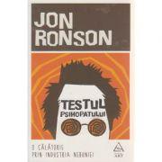 Testul psihopatului ( O calatorie prin industria nebuniei )( Editura: Art Grup Editorial, Autor: Jon Ronson ISBN 978-606-710-344-1 )