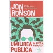 Umilirea publica in epoca Internetului ( Editura: Art Grup Editorial, Autor: Jon Ronson ISBN 978-606-710-333-5 )