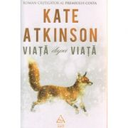 Viata dupa viata ( Editura: Art, Autor: Kate Atkinson, ISBN 978-606-710-334-2 )