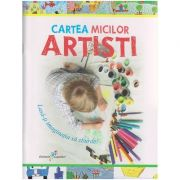 Cartea micilor artisti ( Editura: All, Autor: Roxana Geanta ISBN 978-606-8578-83-5)