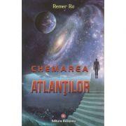 Chemarea Atlantilor ( Editura: Deceneu, Autor: Remer Ra ISBN 978-973-9766-37-0 )