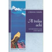 Al treilea ochi / Autobiografia unui Lama Tibetan ( Editura: Herald, Autor: Lobsang Rampa ISBN 978-973-111-564-1 )