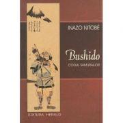 Bushido / Codul Samurailor ( Editura: Herald, Autor: Inazo Nitobe ISBN 978-973-111-611-2 )