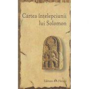 Cartea inteelpciunii lui Solomon ( Editura: Herald, ISBN 978-973-111-496-5 )