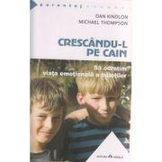 Crescandu-l pe Cain / Sa ocrotim viata emotionala a baietilor ( Editura: Herald, Autor: Dan Kindlon, Michael Thompson ISBN 978-973-111-407-1 )