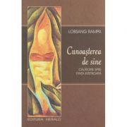 Cunoasterea de sine / Calatorie spre fiinta interioara ( Editura: Herald, Autor: Lobsang Rampa ISBN 978-973-111-610-5 )