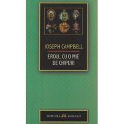 Eroul cu o mie de chipuri ( Editura: Herald, Autor: Joseph Campbell ISBN 978-973-111-547-4 )