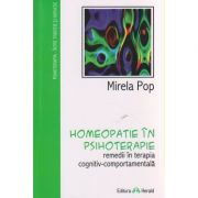 Homeopatie in psihoterapie / remedii in terapia cognitiv-comportamentala ( Editura: Herald, Autor: Mirela Pop ISBN 978-973-111-460-6 )