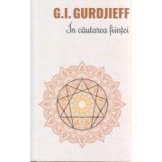 In cautarea fiintei / A patra cale catre constienta ( Editura: Herald, Autor: G. I. Gurdjieff ISBN 978-973-111-590-0 )