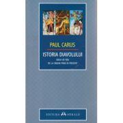 Istoria Diavolului / Ideea de rau de la origini pana in prezent ( Editura: Herald, Autor: Paul Carus ISBN 9789731115054 )