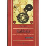 Kabbala Traditia secreta a Occidentului ( Editura: Herald, Autor: Papus ISBN 978-973-111-463-7 )