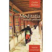 Meditatia si viata cotidiana: starile constiintei ( editura: Herald, autor: Geshe Rabten ISBN 978-973-111-365-4 )