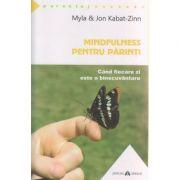 Mindfulness pentru parinti ( Editura: Herald, Autor: Myla Kabat-Zinn, Jon Kabat-Zinn ISBN 978-973-111-522-1 )