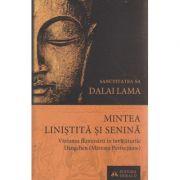 Mintea linistita si senina / Viziunea iluminarii in invataturile Dzogchen ( Mareata Perfectiune) ( Editura: Herald, Autor: Dalai Lama ISBN 978-973-111-415-6 )