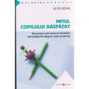 Mitul copilului rasfatat ( Editura: Herald, Autor: Alfie Kohn ISBN 978-973-111-512-2 )