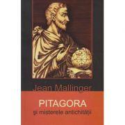 PITAGORA si misterele antichitatii ( Editura: Herald, Autor: Jean Mallinger ISBN 978-973-111-413-2 )