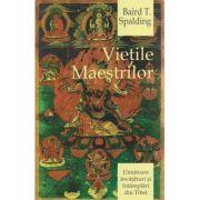 Vietile Maestrilor ( Editura: Herald, Autor: Baird T. Spalding ISBN 978-973-111-430-9 )