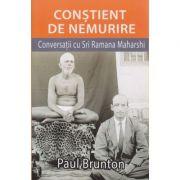 Constient de nemurire / Conversatii cu Sri Ramana Maharshi ( Editura: infinit, Autor: Paul Brunton ISBN 978-606-92137-9-7 )