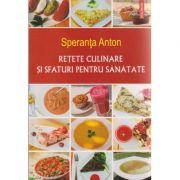 Retete culinare si sfaturi pentru sanatate ( Editura: Polirom, Autor: Speranta Anton ISBN 978-973-46-5628-8 )