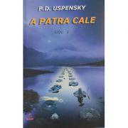 A patra cale Vol. 1 ( Editura: RAM, Autor: P. D. Uspensky SIBN 978-973-7726-24-7 )