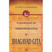 Comentariul lui ABHINAVAGUPTA la BHAGAVAD GITA ( Editura: RAM, Autor: Gitartha Samgraha ISBN 978-93-7726-39-1 )