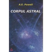 Corpul astral ( Editura: RAM, Autor: A. E. Powell ISBN 978-973-7726-26-1 )