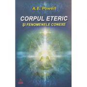 Corpul eteric si fenomenele conexe ( Editura: RAM, Autor: A. E. Powell ISBN 978-973-7726-33-9 )