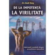De la impotenta la virilitate / Informatii esentiale despre sexualitatea masculita ( Editura: RAM, Autor: Dr. Deek Yang ISBN 978-973-7726-23-0 )