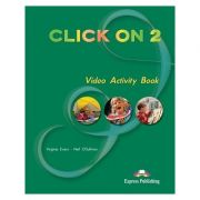 CLICK ON 2 VIDEO ACTIVITY BOOK Curs limba engleză Click on 2 Caiet de activități video( Editura: Express Publishing, Autor: Virginia Evans, Neil O Sullivan ISBN 9781843255512 )
