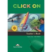 Curs limba engleză Click on 2 Manualul profesorului ( Editura: Express Publishing, Autor: Virginia Evans, Neil O Sullivan ISBN 978-1-84216-702-1 )