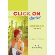 Curs limba engleză Click on Starter Caietul profesorului ( Editura: Express Publishing, Autor: Virginia Evans, Neil O Sullivan ISBN 9781843256564 )
