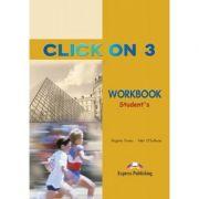 Curs limba engleză Click on 3 Caietul elevului ( Editura: Express Publishing, Autor: Virginia Evans, Neil O Sullivan ISBN 978-1-84216-725-0 )