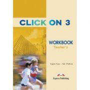 Curs limba engleză Click on 3 Caietul profesorului ( Editura: Express Publishing, Autor: Virginia Evans, Neil O Sullivan ISBN 978-1-84216-716-8 )